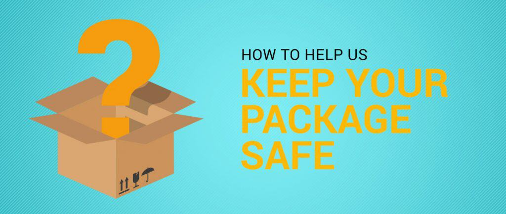 How To Help Us Keep Your Package Safe