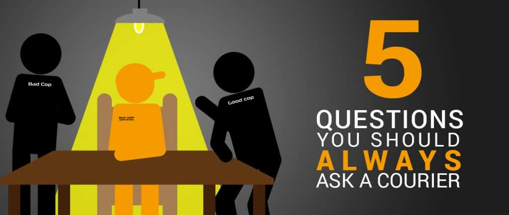 5 Questions You Should Always Ask a Courier