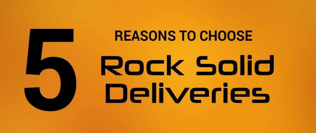 5 Reasons to Choose Rock Solid Deliveries
