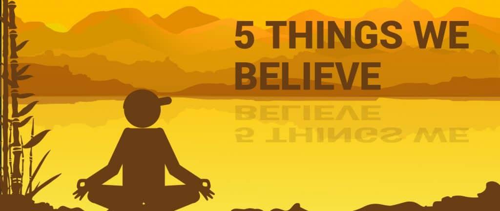 5 Things We Believe