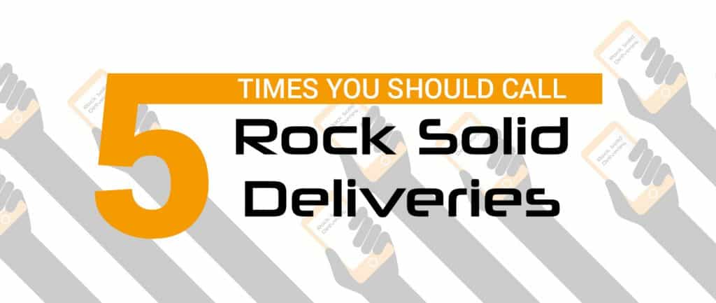 5 Times You Should Call Rock Solid Deliveries