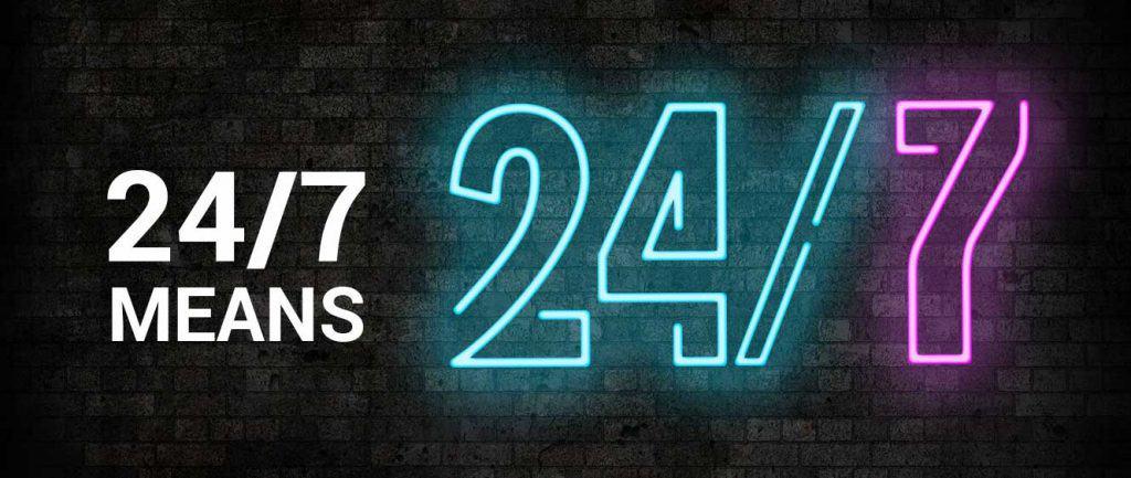 24/7 Means 24/7