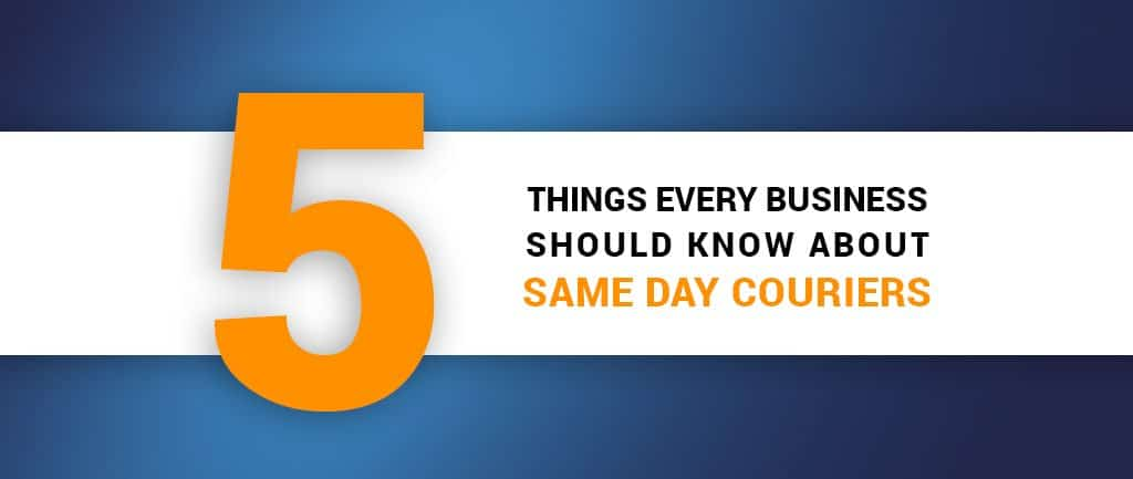5 Things Every Business Should Know About Same Day Couriers